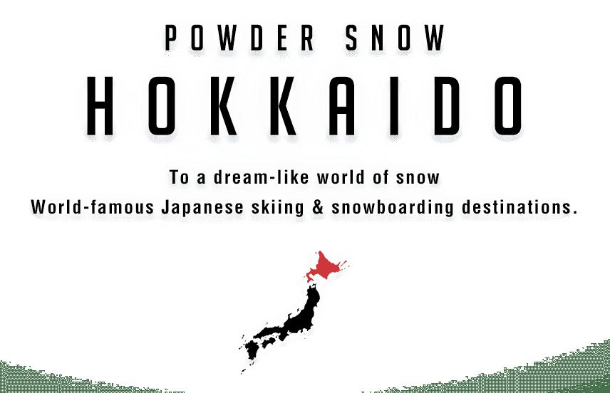POWDER SNOW HOKKAIDO To a dream-like world of snow World-famous Japanese skiing & snowboarding destinations.